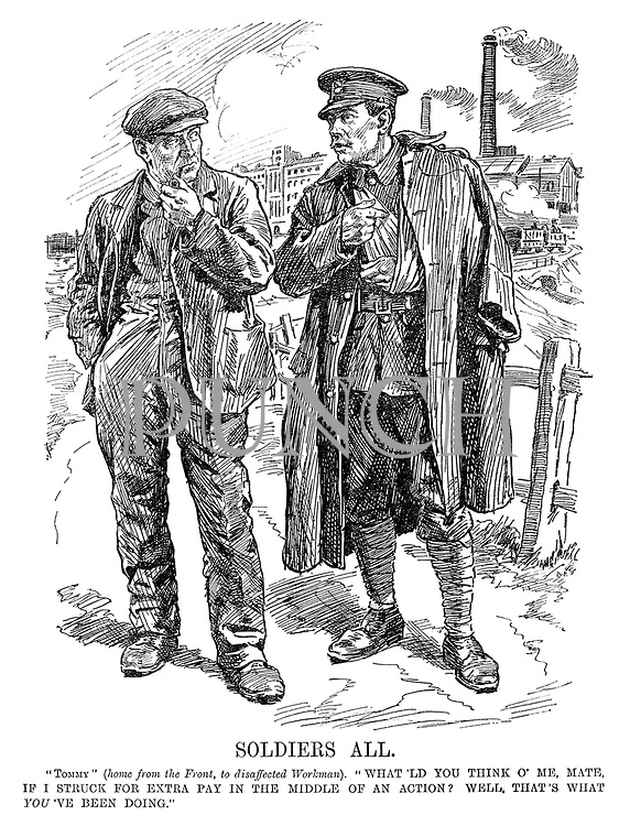 "Soldiers All. ""Tommy"" (home from the front, to disaffected workman). What'ld you think o' me, mate, if I struck for extra pay in the middle of an action? Well, that's what YOU've been doing."""