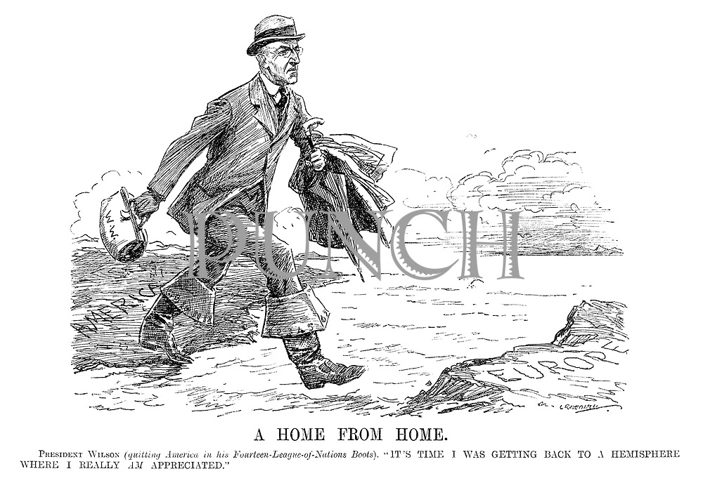 "A Home from Home. President Wilson (quitting America in his fourteen-League-of-Nations boots). ""It's time I was getting back to a hemisphere where I really am appreciated."" (Wilson strides across the Atlantic from America to Europe after the end of WW1)"