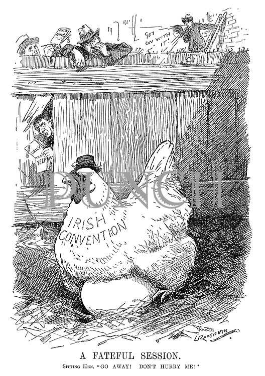 "A Fateful Session. Sitting hen. ""Go away! Don't hurry me!"" (the Irish Convention hen continues to sit on her egg while members of the press wait impatiently during WW1)"