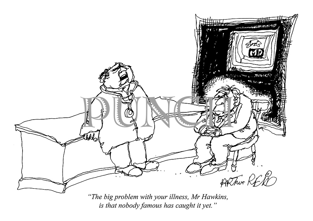"""""""The big problem with your illness, Mr Hawkins, is that nobody famous has caught it yet."""""""