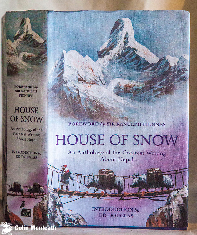 HOUSE OF SNOW - An anthology of the greatest writing about Nepal, Head of Zeus, UK, 1st edn., 2016, 570 page hardback with VG+ jacket, as new. Introduction by Ed Douglas, A breathtaking collection of essays about Nepal and the Himalaya by some 50 writers - Bill Tilman, Ed Hillary, Manjushree  Thapa, Michael Palin, Dervla Murphy, Michel Peissel, Ed Douglas, Jeff Greenwald to name a few - a triumph - $NZ65 (Copy#2)