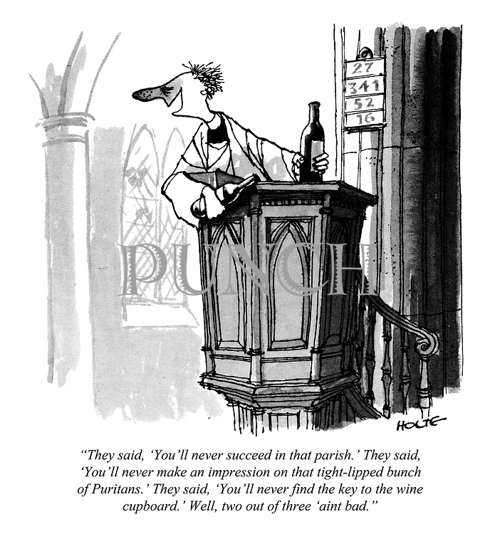 """""""They said, 'You'll never succeed in that parish.' They said, 'You'll never make an impression on that tight-lipped bunch of Puritans.' They said, 'You'll never find the key to the wine cupboard.' Well, two out of three 'ain't bad."""""""