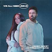 """April 09, 2021 - WORLDWIDE: Danny Gokey, Koryn Hawthorne """"We All Need Jesus"""" Single Release"""