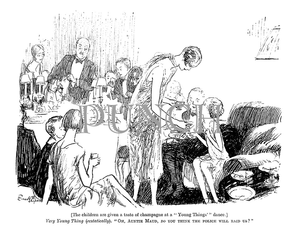 """(The children are given a taste of champagne at a """"Young Things' dance.) Very Young Thing (ecstatically). """"Oh, Auntie Maud, do you think the police will raid us?"""""""