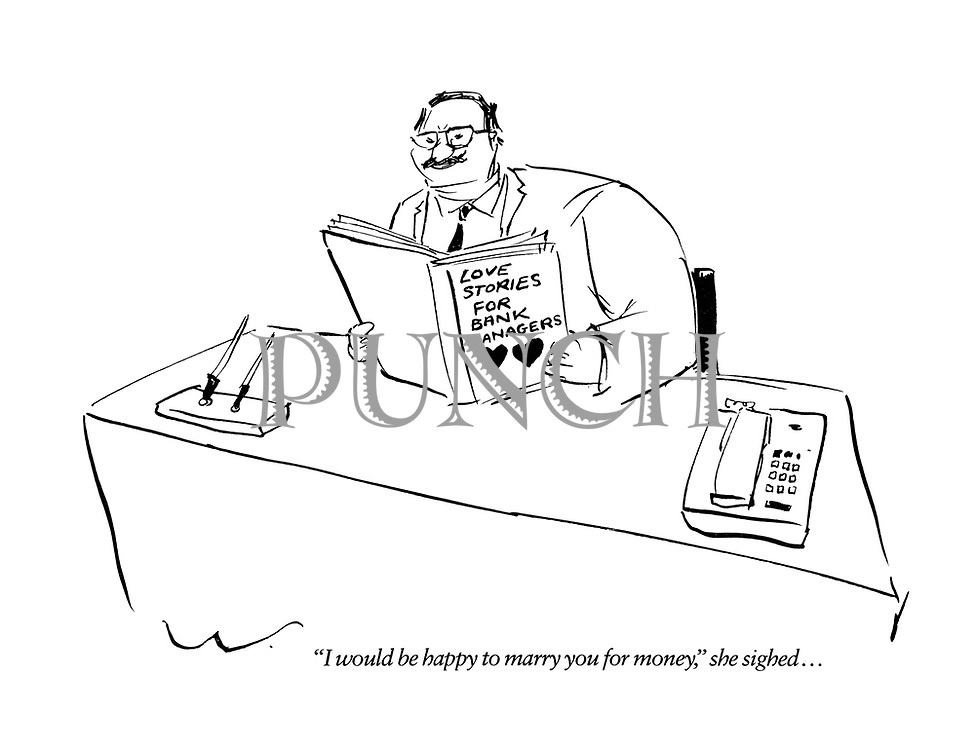 'I would be happy to marry you for money,' she sighed... (cartoon showing a man reading a book titled: Love Stories for Bank Managers)