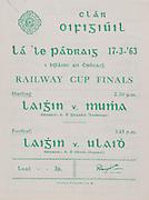 Interprovincial Railway Cup Football Cup Final,  17.03.1963, 03.17.1963, 17th March 1963, referee S O Ceirin , Leinster 1-09, Ulster 2-08, .Interprovincial Railway Cup Hurling Cup Final,  17.03.1963, 03.17.1963, 17th March 1963, referee S O Gliasam, Leinster 5-05, Munster 5-05,.