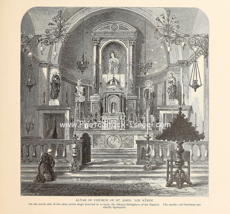 Altar of Church of St. John, Ain Karim [Ein Karem, Jerusalem]. On the north side of the altar seven steps descend to a crypt, the alleged birthplace of the Baptist. The monks and brethren are chiefly Spaniards. from the book Picturesque Palestine, Sinai, and Egypt By  Colonel Wilson, Charles William, Sir, 1836-1905. Published in New York by D. Appleton and Company in 1881  with engravings in steel and wood from original Drawings by Harry Fenn and J. D. Woodward Volume 1