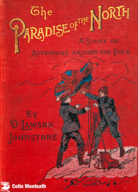 The Paradise of the North - a story of adventure around the Pole by D Lawson Johnstone, London, 1893.