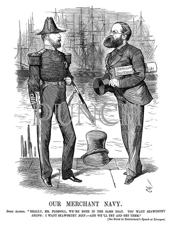 "Our Merchant Navy. Duke Alfred. ""Really, Mr Plimsoll, we're both in the same boat. You want seaworthy ships; I want seaworthy men; - And we'll try and get them."" [See Duke of Edinburgh's speech at Liverpool."