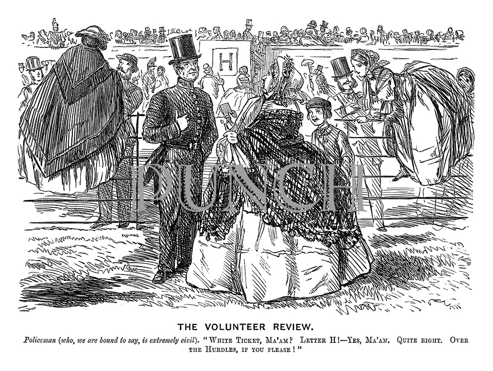 "The Volunteer Review. Policeman (who, we are bound to say, is extremely civil). ""White ticket, Ma'am? Letter H! -- Yes, Ma'am. Quite right. Over the hurdles if you please."""