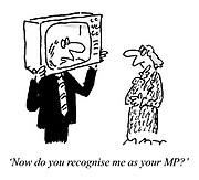 """Now do you recognise me as your MP?"" (a Member of Parliament puts his head inside a television to appeal to a voter)"