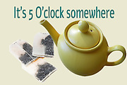 Famous humourous quotes series: It's 5 O'clock somewhere English afternoon tea