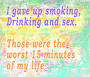 Famous humourous quotes series: I gave up smoking, Drinking and sex. Those were the worst 15 minutes of my life