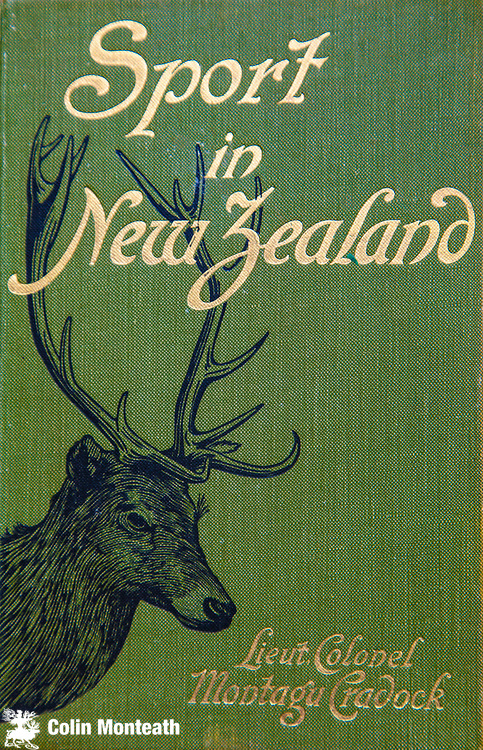 Sport in New Zealand, Lieut Col Montagu Cradock, Treherne, London, 1904.