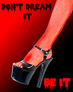 Don't Dream it Be it text. Fetish foot in black high heel shoes and red fishnet stockings on red and black background