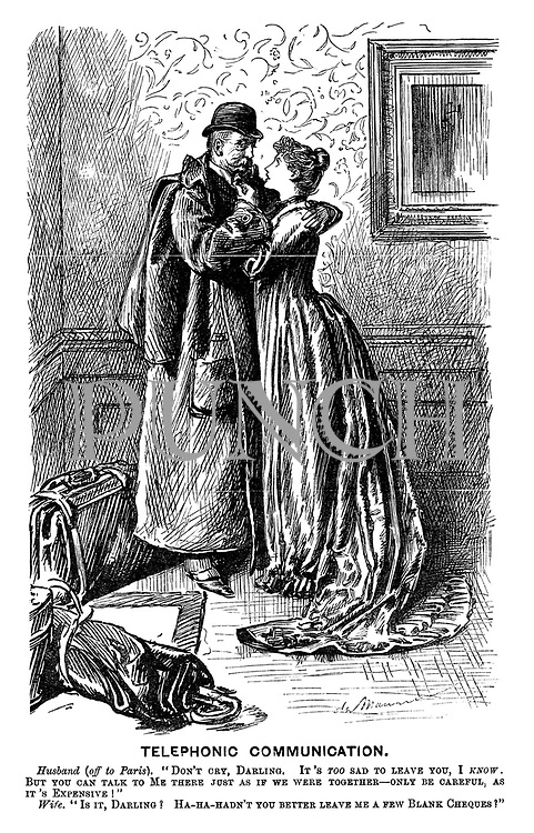 """Telephonic Communication. Husband (off to Paris). """"Don't cry, darling. It's TOO sad to leave you, I KNOW! But you can talk to Me there just as if we were together- only be careful, as it's Expensive!"""" Wife. """"Is it, Darling? Ha-ha-hadn't you better leave me a few Blank Cheques?"""""""