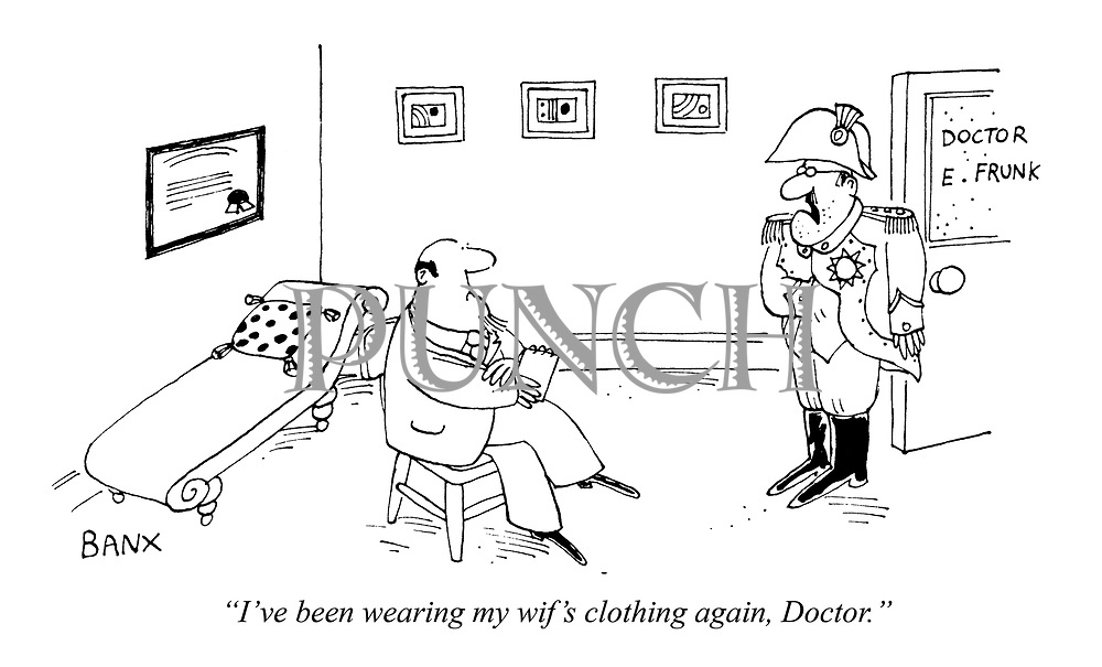 """""""I've been wearing my wife's clothing again, Doctor."""""""