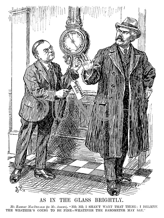 "As In The Glass Brightly. Mr Ramsay Macdonald (to Mr Amery). ""No, no, I shan't want that thing; I believe the weather's going to be fine - whatever the barometer may say."""