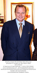 Wealthy Greek MR GEORGE TSAVLIRIS at an exhibition in London on 18th March 2003.<br />PID 6 MOLO