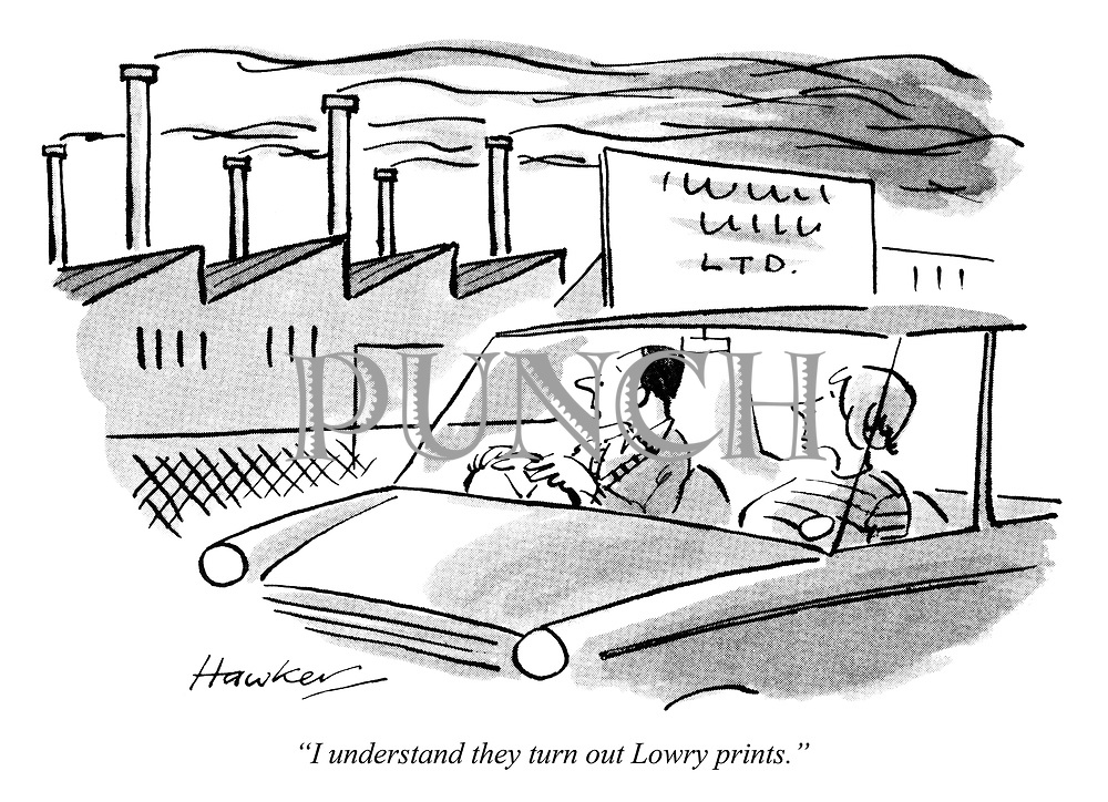 """""""I understand they turn out Lowry prints."""""""