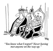 """""""You know what I regret? Never having met anyone on the way up."""""""