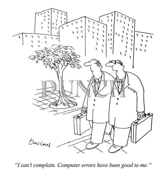 """""""I can't complain. Computer errors have been good to me."""""""