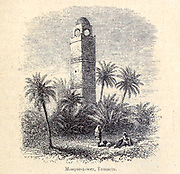 Mosque Tower, Temacin [Tlemcen, Algeria] From the Book ' Great Sahara: wanderings south of the Atlas Mountains. ' by Tristram, H. B. (Henry Baker),  Published by J. Murray in London in 1860