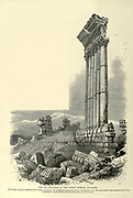 Engraving on Wood of The Six Columns of the Great Temple, Ba'albek [Baalbek] Lebanon from Picturesque Palestine, Sinai and Egypt by Wilson, Charles William, Sir, 1836-1905; Lane-Poole, Stanley, 1854-1931 Volume 2. Published in New York by D. Appleton in 1881-1884