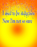 Famous humourous quotes series: I used to be indecisive. Now I'm not so sure.