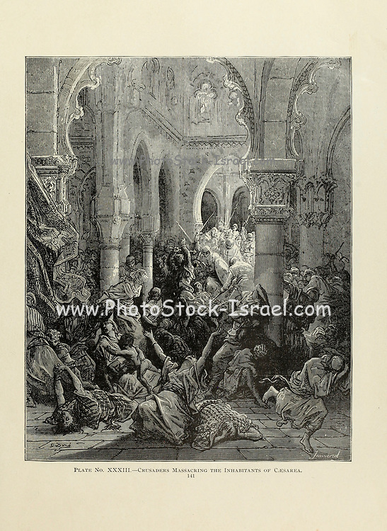 Crusaders Massacre the inhabitants of Caesarea Plate XXXIII from the book Story of the crusades. with a magnificent gallery of one hundred full-page engravings by the world-renowned artist, Gustave Doré [Gustave Dore] by Boyd, James P. (James Penny), 1836-1910. Published in Philadelphia 1892