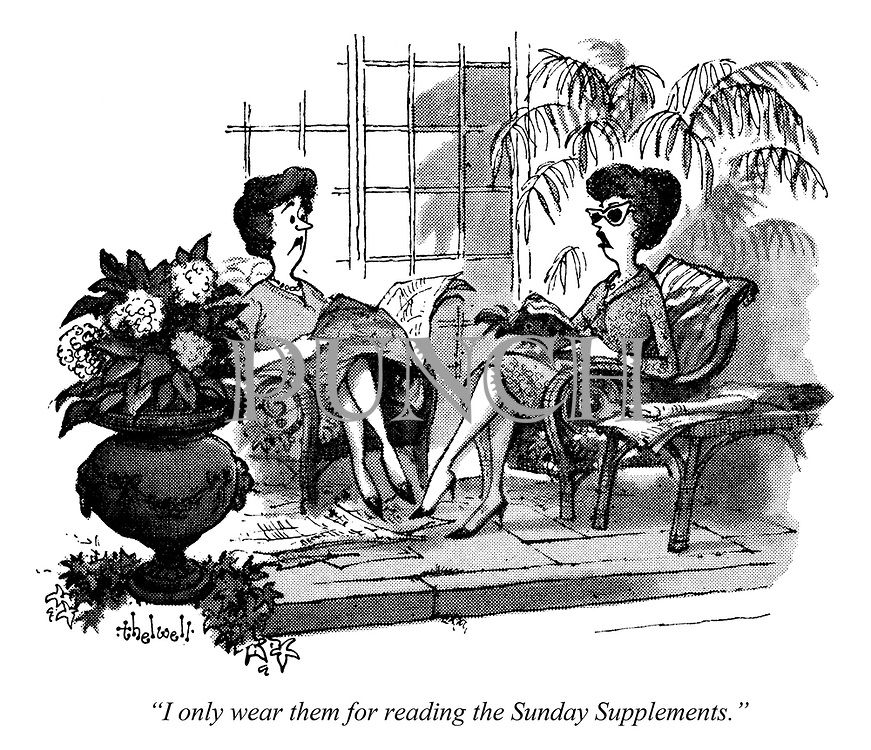 """I only wear them for reading the Sunday Supplements."""
