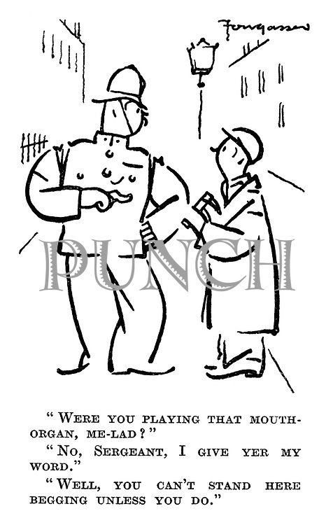 """""""Were you playing that mouth-organ, me-lad?"""" """"No, Sergeant, I give yer my word."""" """"Well, you can't stand here begging unless you do."""""""
