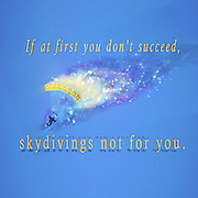 Famous humourous quotes series: If at first you don't succeed, skydivings not for you.