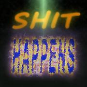 Shit Happens a vulgar slag phrase