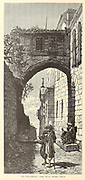 Via Dolorosa The Ecce Homo Arch, Jerusalem. from the book Picturesque Palestine, Sinai, and Egypt By  Colonel Wilson, Charles William, Sir, 1836-1905. Published in New York by D. Appleton and Company in 1881  with engravings in steel and wood from original Drawings by Harry Fenn and J. D. Woodward Volume 1