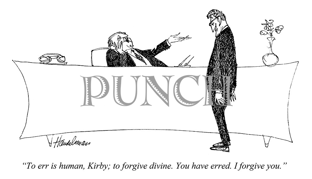 """""""To err is human, Kirby; to forgive divine. You have erred. I forgive you."""""""