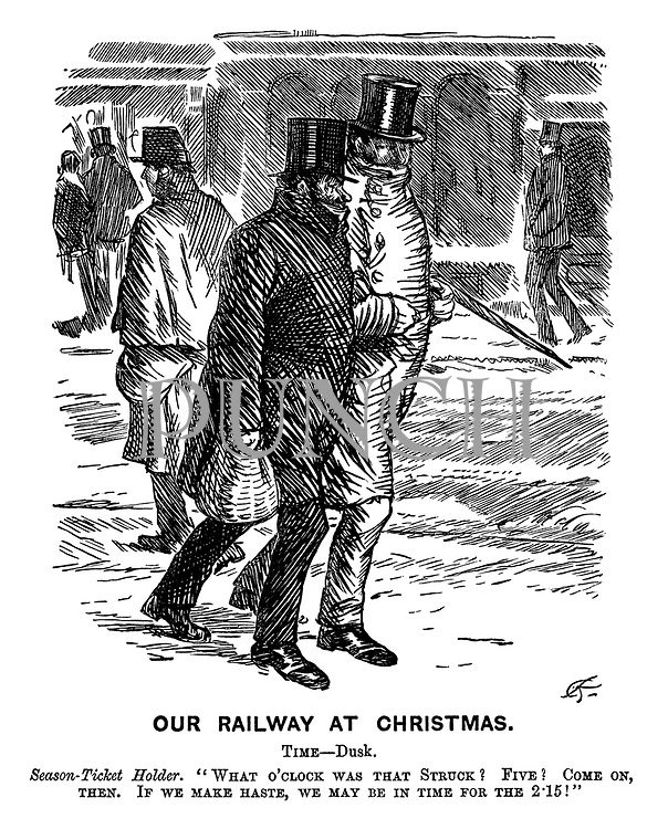 """Our Railway at Christmas. Time - Dusk. Season-ticket holder. """"What o'clock was that struck? Five? Come on, then. If we make haste, we may be in time for the 2:15!"""""""