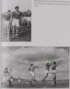 top: Wexford star, Wilkie Thorpe had retired before Wexford's greatest succeses in 1955 and 1956.