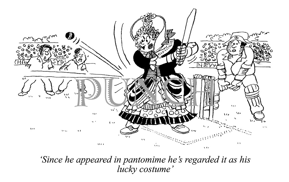 'Since he appeared in pantomime he's regarded it as his lucky costume' (a cricketer wears a panto costume while batting)