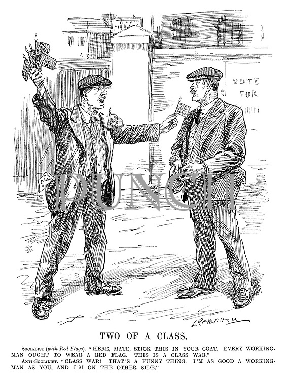 "Two of a Class. Socialist (with Red Flags). ""Here, mate, stick this in your coat. Every working-man ought to wear a red flag. This is a class war."" Anti-Socialist. ""Class war! That's a funny thing. I'm as good a working-man as you, and I'm on the other side."" (cartoon showing two workers stading outside a factory with one offering Red Flags during the InterWar era)"