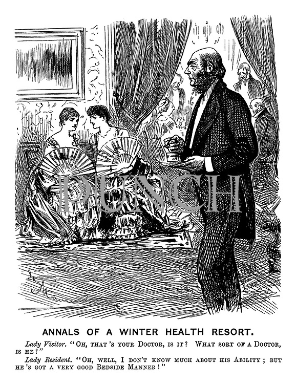 "Annals Of A Winter Health Resort. Lady Visitor. ""Oh, that's your Doctor, is it? What sort of a Doctor is he? Lady Resident. ""Oh, well, I don't know much about his ability; but he's got a very good Bedside Manner!"" (a Victorian era cartoon shows two women at a health spa as a doctor walks in with a tincture)"