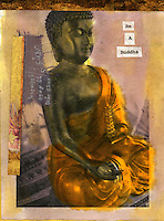 """Grungy mix media image of a meditating buddha and the words """"BE A BUDDHA"""". A tattered shard of sanskrit from a tibetan prayer flag covers his right shoulder."""