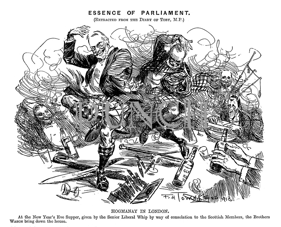 Essence of Parliament. (Extracted from the Diary of Toby, M.P.) Hogmanay in London. At the New Year's Eve Supper given by the Senior Liberal Whip by way of consolation to the Scottish members, the Brothers Wason bring down the house.