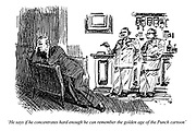 'He says if he concentrates hard enough he can remember the golden age of the Punch cartoon'