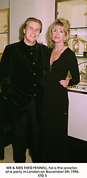 MR & MRS THEO FENNELL, he is the jeweller, at a party in London on November 5th 1996.LTG 5