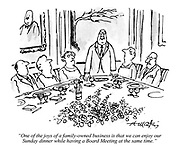 """""""One of the joys of a family-owned business is that we can enjoy our Sunday dinner while having a Board Meeting at the same time."""""""