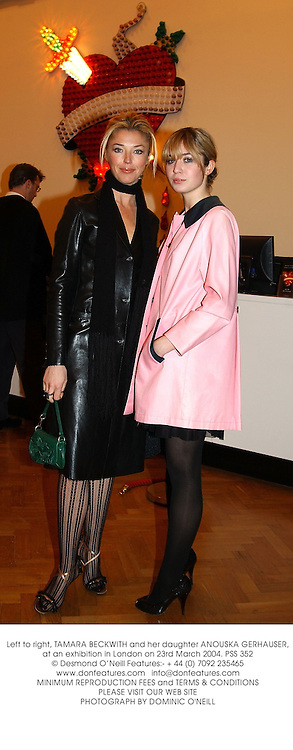 Left to right, TAMARA BECKWITH and her daughter ANOUSKA GERHAUSER, at an exhibition in London on 23rd March 2004.PSS 352