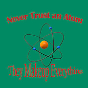 Famous humourous quotes series: Never trust an atom. They make up everything