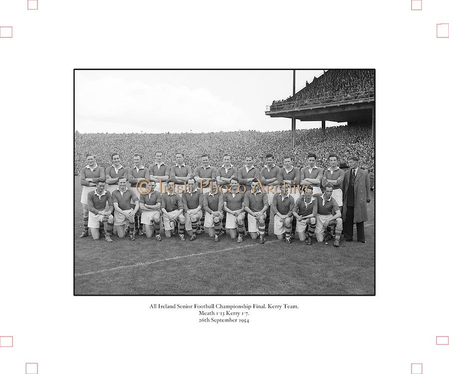 All Ireland Senior Football Championship Final, Kerry v Meath, 26091954AISFCF, Meath 1-13 Kerry 1-7, 26.09.1954, 09.26.1954, 26th September 1954,.Kerry Team, .G O'Mahony, J M Palmer, E Roche, D Murphy, Sean Murphy, J Cronin, C Kennelly, John Dowling (capt), T Moriarty, R Buckley, J J Sheehan, P Sheehy, J Brosnan, S Kelly, T Lyne,
