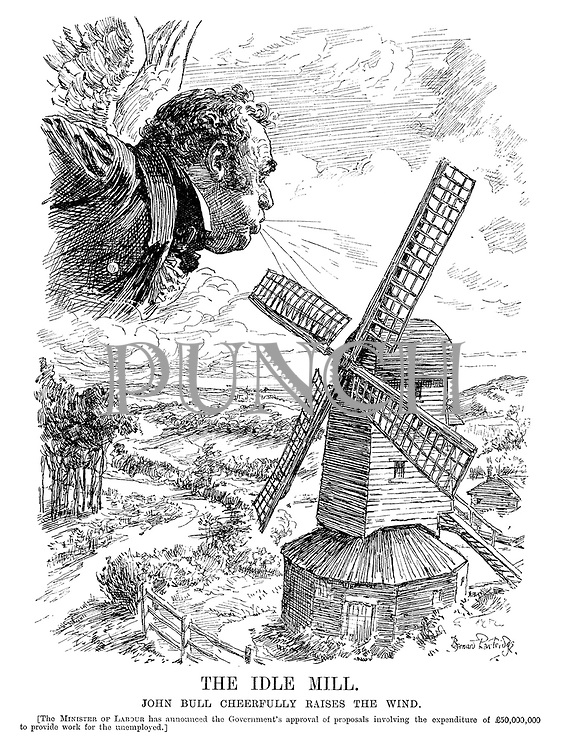 The Idle Mill. John Bull cheerfully raises the wind. [The Minister of Labour has announced the Government's approval of proposals involving the expenditure of £50,000,000 to provide work for the unemployed.]